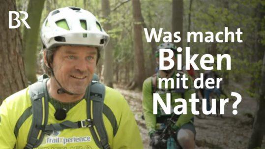 BR: Was macht Biken mit der Natur?